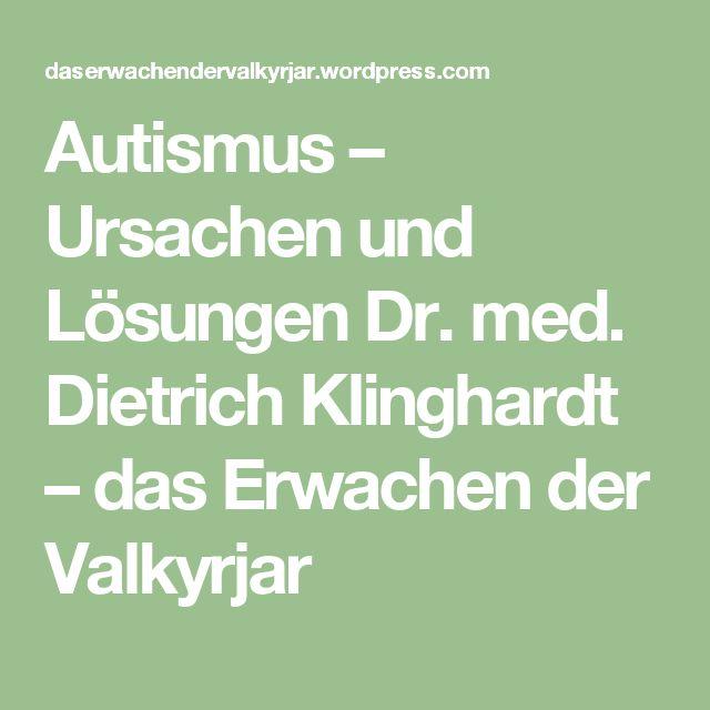 Autismus – Ursachen und Lösungen Dr. med. Dietrich Klinghardt – das Erwachen der Valkyrjar