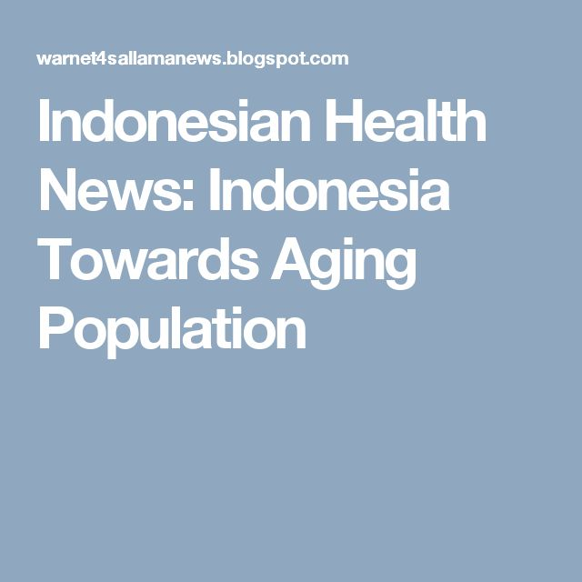 Indonesian Health News: Indonesia Towards Aging Population
