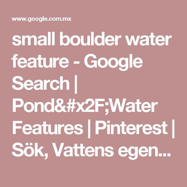 small boulder water feature - Google Search | Pond/Water Features | Pinterest | Sök, Vattens egenskaper och Stenar