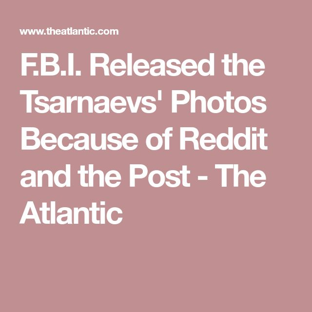 F.B.I. Released the Tsarnaevs' Photos Because of Reddit and the Post - The Atlantic