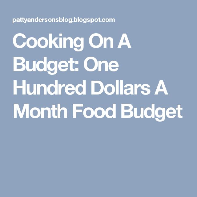 Cooking On A Budget: One Hundred Dollars A Month Food Budget