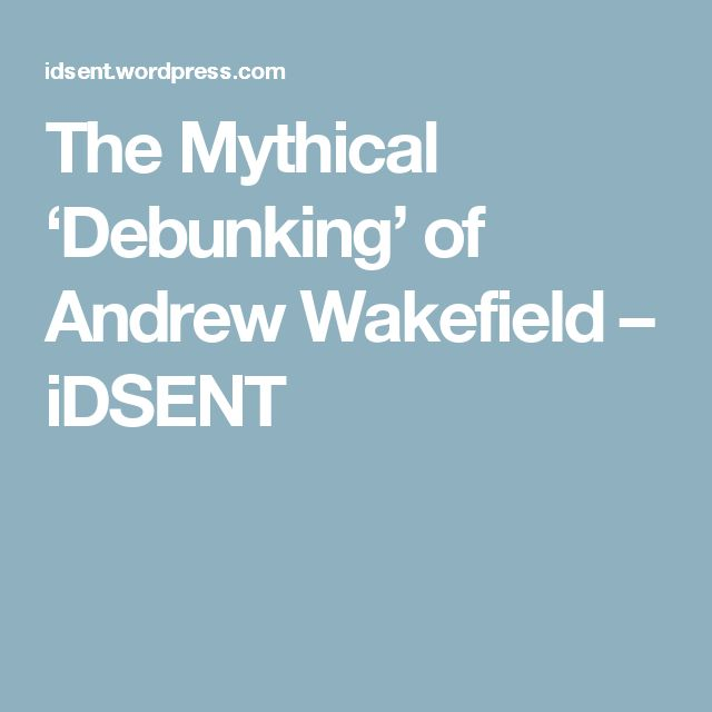 The Mythical 'Debunking' of Andrew Wakefield – iDSENT
