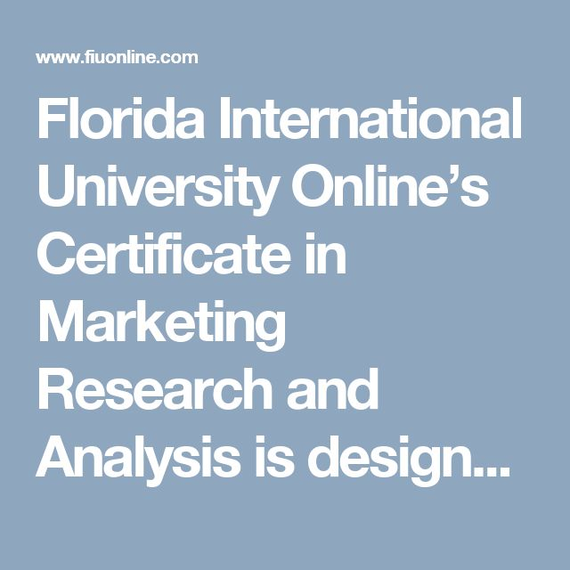 Florida International University Online's Certificate in Marketing Research and Analysis is designed to enhance a student's knowledge in marketing and research analysis. Management, education, professional, students, graduate, undergraduate - FIU Online