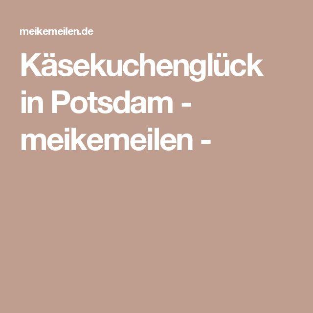 Käsekuchenglück in Potsdam - meikemeilen -