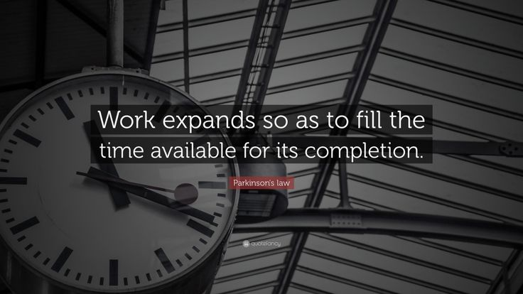 """Parkinson's law Quote: """"Work expands so as to fill the time available for its completion."""""""