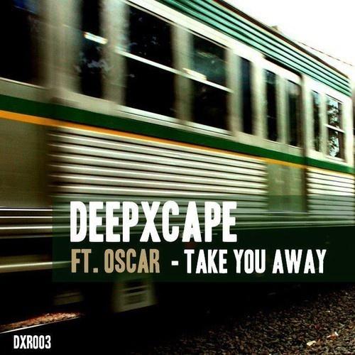 Deep Xcape Ft Oscar - Take You Away(Original mix)  Deep Xcape Ft Oscar - Take You Away(Original mix)    Released by:deep xcape reocrdsRelease date:16/10/2012