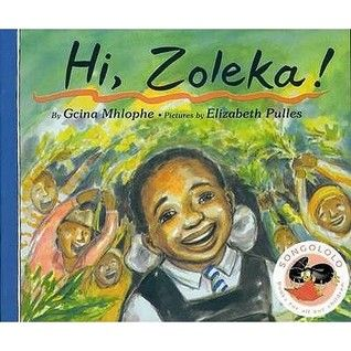 Hi Zoleka by Gcina Mhlope and illustrated by Elizabeth Pulles