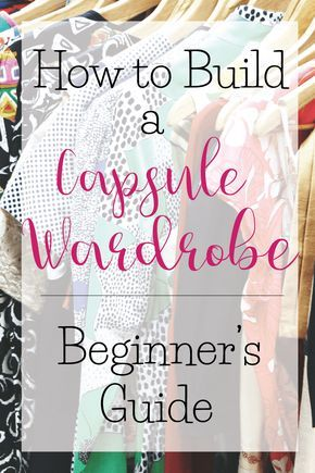How to build a Capsule Wardrobe from scratch - Part 1 of 3: Beginner's Guide                                                                                                                                                                                 More
