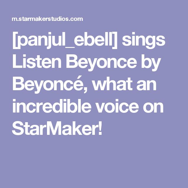 [panjul_ebell] sings Listen Beyonce by Beyoncé, what an incredible voice on StarMaker!