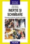 Traian Rotariu (coord.), Vergil Voineagu (coord.) - Inertie si schimbare: dimensiuni sociale ale tranzitiei in Romania