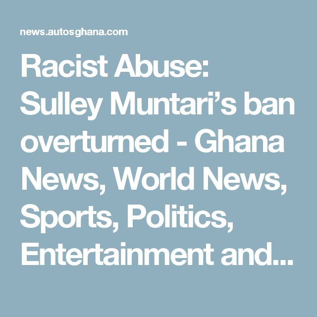 Racist Abuse: Sulley Muntari's ban overturned - Ghana News, World News, Sports, Politics, Entertainment and Business
