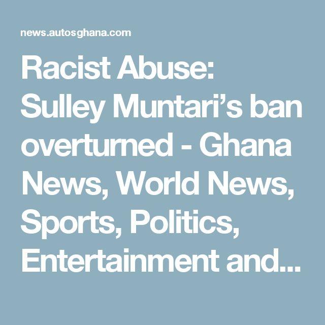 Racist Abuse: Sulley Muntari's ban overturned - Ghana News, World News, Sports, Politics, Entertainment and Business