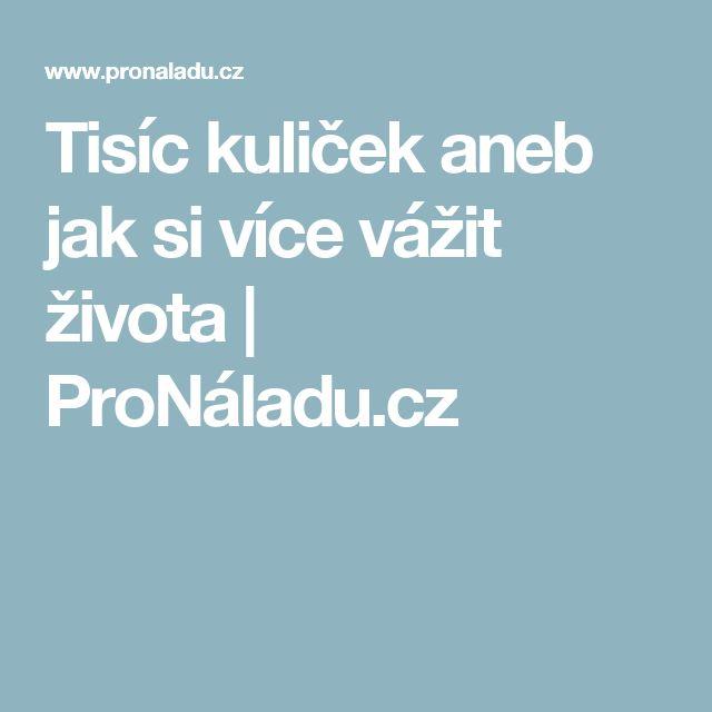 Tisíc kuliček aneb jak si více vážit života | ProNáladu.cz