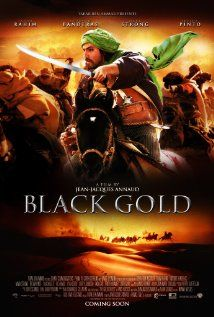 Black Gold : Set in the Middle East when oil just got discovered. Arabian tribes caught between tradition and modernism. Antonio Banderas and Mark Strong are worth watching in this movie.