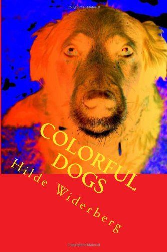 Colorful dogs: Strong colored dogs by Ms Hilde Widerberg,http://www.amazon.com/dp/1495459861/ref=cm_sw_r_pi_dp_T04ctb0QZYHKQ9J9