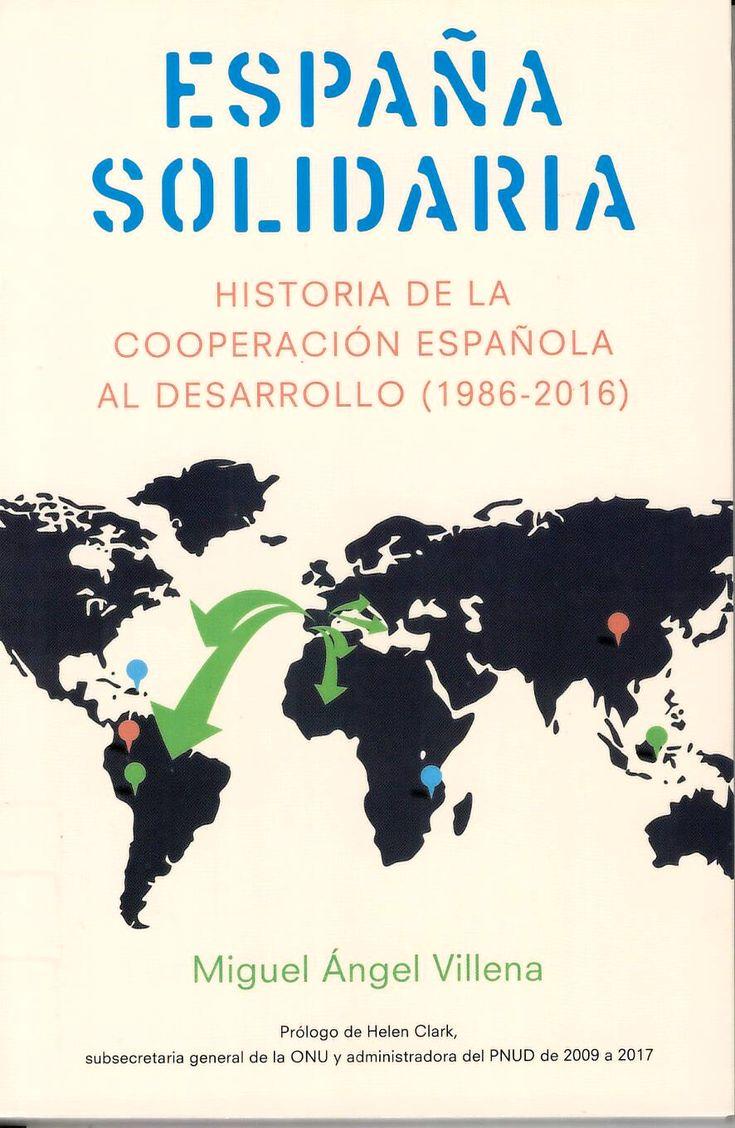 España solidaria : Historia de la cooperación española al desarrollo (1986-2016) / Miguel Ángel Villena