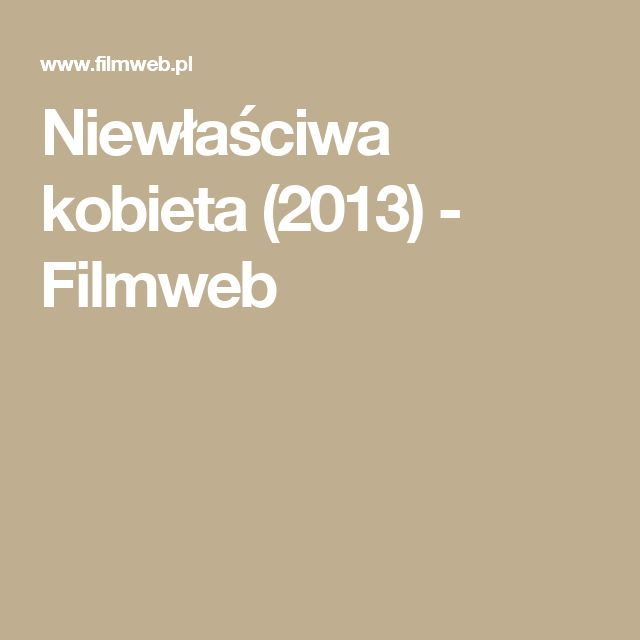 Niewłaściwa kobieta (2013) - Filmweb