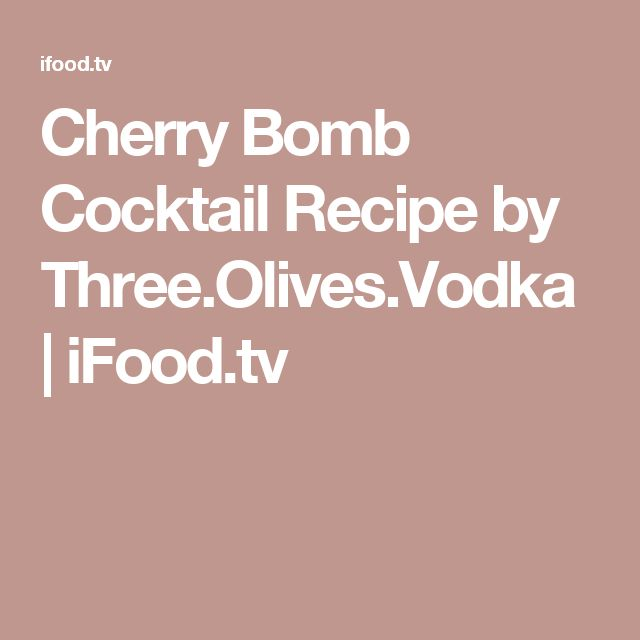 Cherry Bomb Cocktail Recipe by Three.Olives.Vodka | iFood.tv
