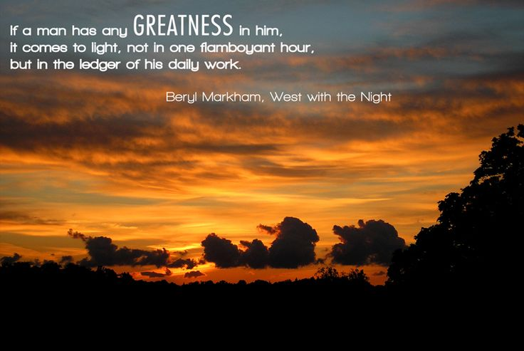 """""""If a man has any Greatness in him. It comes to light, not in one flamboyant hour, but in the ledger of his daily work."""""""