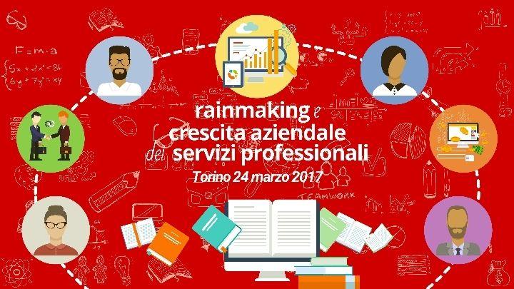 Rainmaking e Crescita Aziendale dei Servizi Professionali - Edizione di Torino @ Torino - 24-Marzo https://www.evensi.it/rainmaking-e-crescita-aziendale-dei-servizi-professionali/191136759