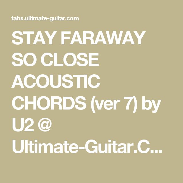 STAY FARAWAY SO CLOSE ACOUSTIC CHORDS (ver 7) by U2 @ Ultimate-Guitar.Com