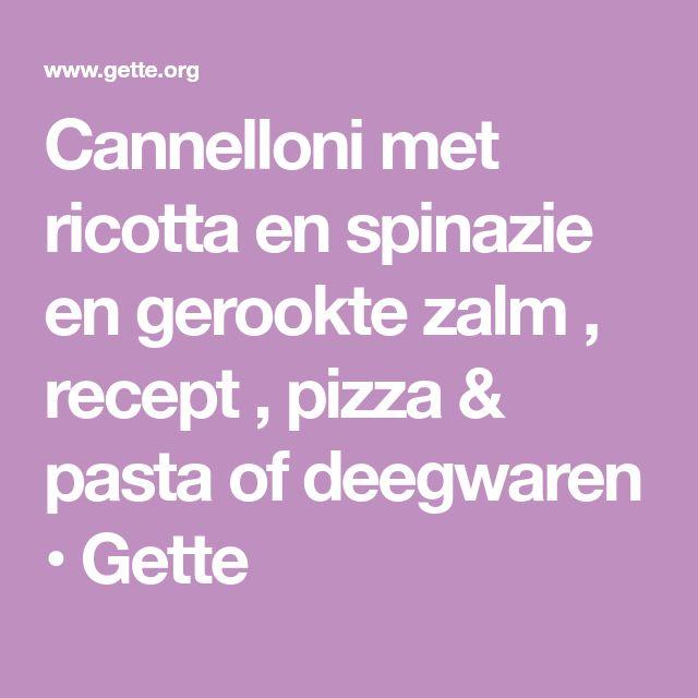 Cannelloni met ricotta en spinazie en gerookte zalm , recept , pizza & pasta of deegwaren • Gette