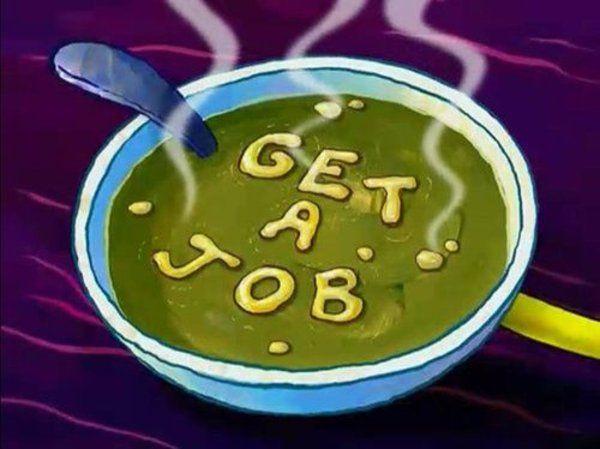 Get A Job Soup   Know Your Meme