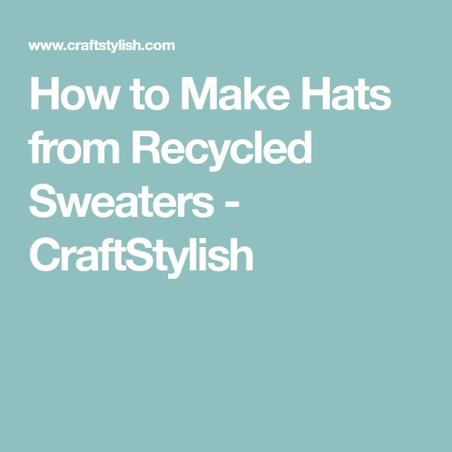 How to Make Hats from Recycled Sweaters - CraftStylish