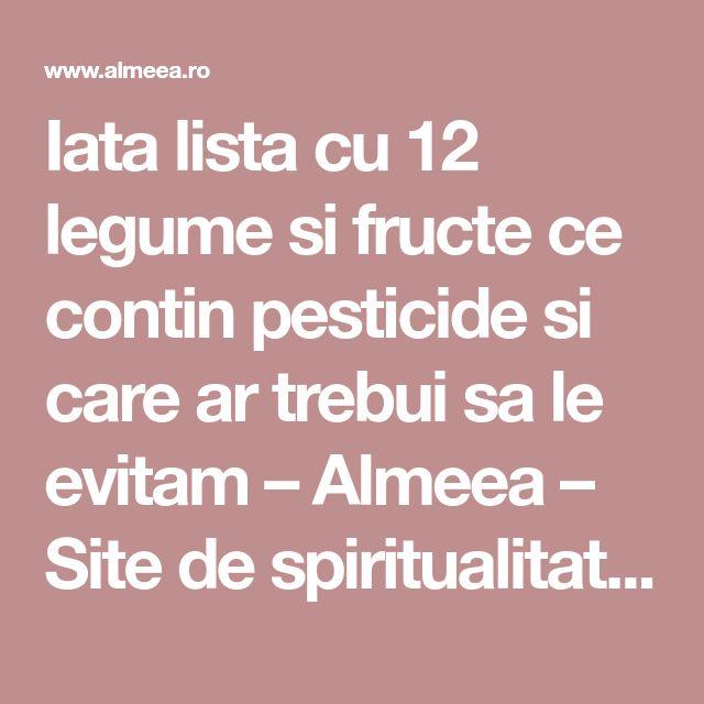 Iata lista cu 12 legume si fructe ce contin pesticide si care ar trebui sa le evitam – Almeea – Site de spiritualitate si paranormal