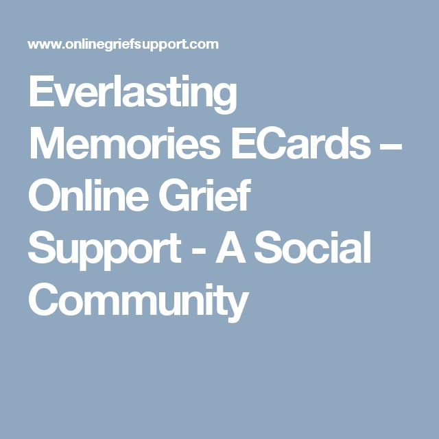Everlasting Memories ECards – Online Grief Support - A Social Community