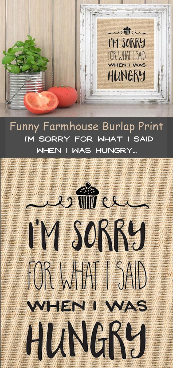 Farmhouse Funny Burlap Kitchen Print Wall Decor. I'm Sorry For What I Said When I Was Hungry... Add a rustic addition to your kitchen with this fun burlap print. #farmhousekitchen #farmhousestyle #farmhouse #burlap #hungry #kitchen #wallart #afflink
