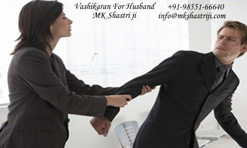 Vashikaran for Husband Solution of all Your Problem. Pt Mk Shastriji offers powerfull vashikaran mantra for husband in hindi and Help how to control your husband ☎ +91-9855166640  #VashikaranforHusband, #VashikaranSpecialistforHusband, #VashikaranMantraforHusband, #PowerfulVashikaranMantraforHusband, #ControlYourHusband