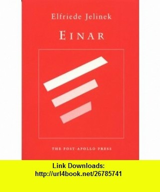 Einar (9780942996586) Elfriede Jelinek, P.J. Blumenthal , ISBN-10: 0942996585  , ISBN-13: 978-0942996586 ,  , tutorials , pdf , ebook , torrent , downloads , rapidshare , filesonic , hotfile , megaupload , fileserve