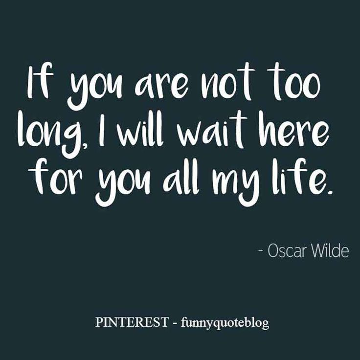 """Lifelong Quote: """"If you are not too long, I will wait here for you all my life."""" - Oscar Wilde #quotes"""