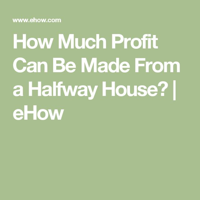 How Much Profit Can Be Made From a Halfway House? | eHow