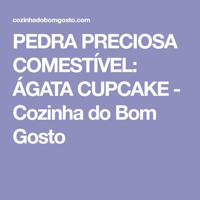 PEDRA PRECIOSA COMESTÍVEL: ÁGATA CUPCAKE - Cozinha do Bom Gosto