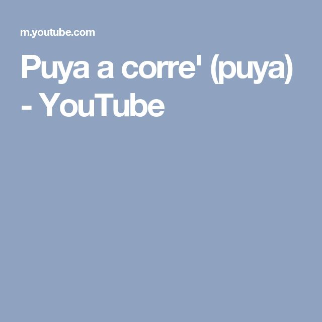Puya a corre' (puya) - YouTube