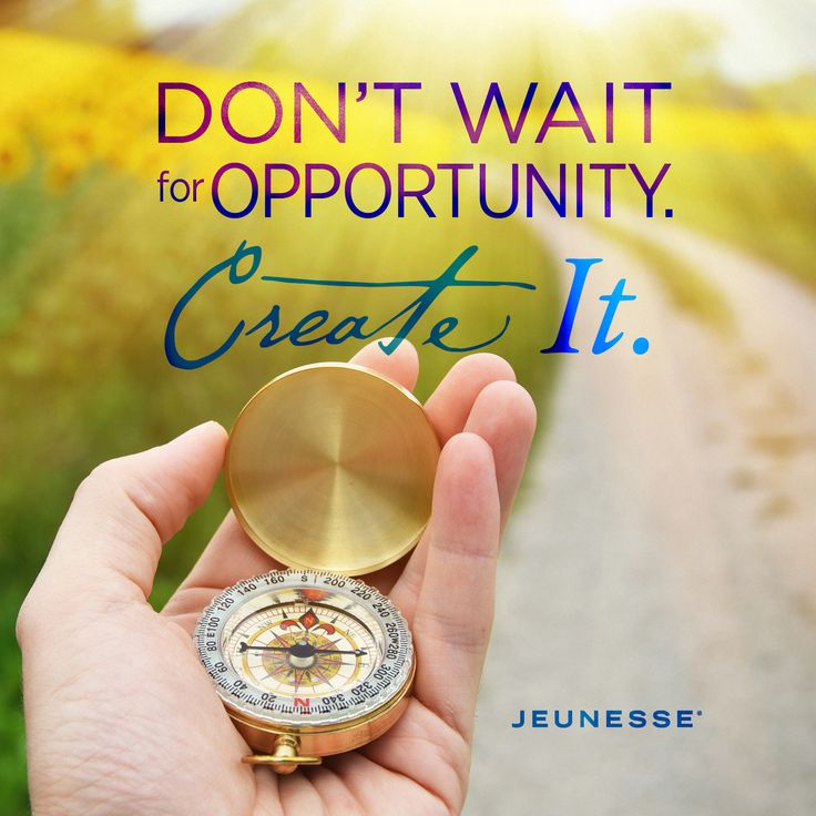 Don't wait for opportunity. Create it. -Unknown