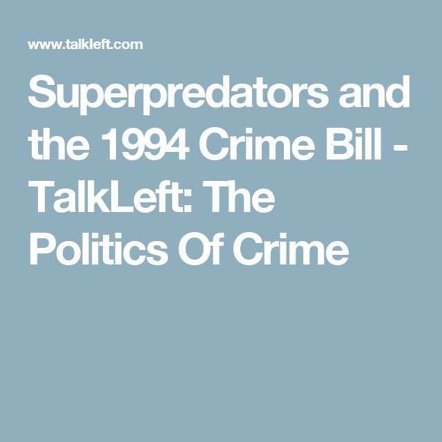 Superpredators and the 1994 Crime Bill - TalkLeft: The Politics Of Crime