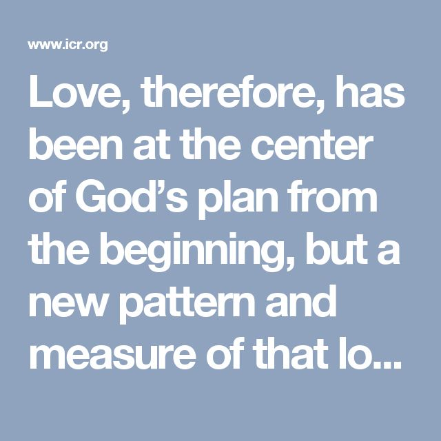 """Love, therefore, has been at the center of God's plan from the beginning, but a new pattern and measure of that love was given us by Christ. """"A new commandment I give unto you, That ye love one another; as I have loved you, that ye also love one another"""" (John 13:34). HMM"""