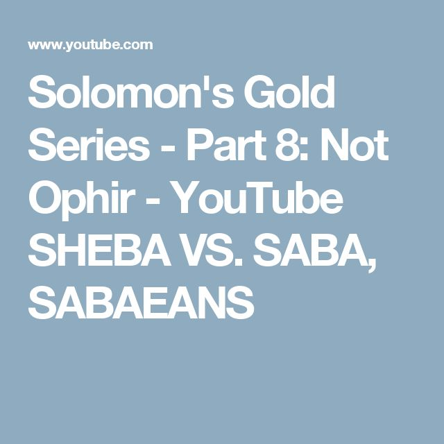 Solomon's Gold Series - Part 8: Not Ophir - YouTube SHEBA VS. SABA, SABAEANS