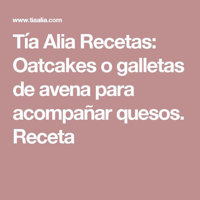 Tía Alia Recetas: Oatcakes o galletas de avena para acompañar quesos. Receta
