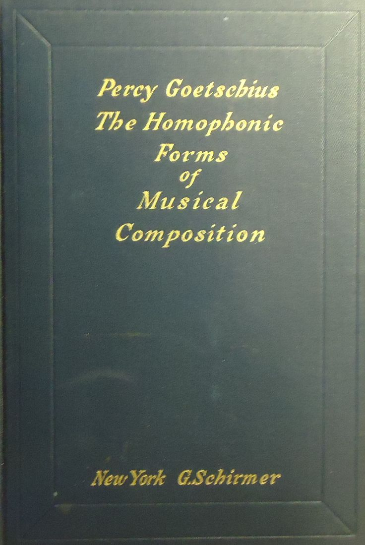 Percy Goetschius - The Homophonic Forms Of Musical Composition - 1918 - HC Book