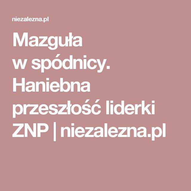 Mazguła wspódnicy. Haniebna przeszłość liderki ZNP | niezalezna.pl