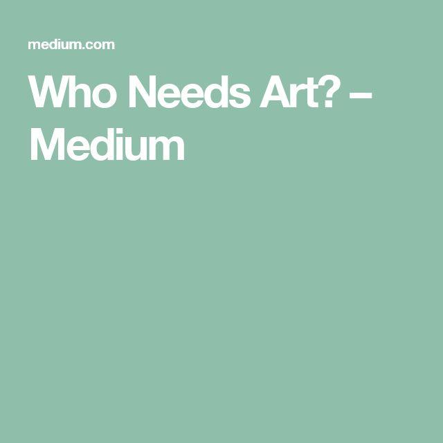 Who Needs Art? – Medium
