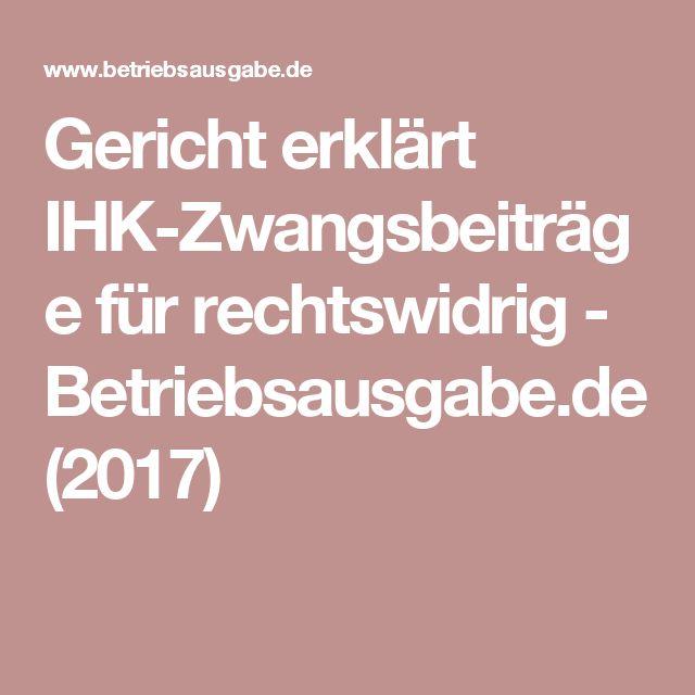 Gericht erklärt IHK-Zwangsbeiträge für rechtswidrig - Betriebsausgabe.de (2017)