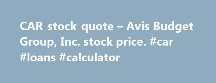 """CAR stock quote – Avis Budget Group, Inc. stock price. #car #loans #calculator http://england.remmont.com/car-stock-quote-avis-budget-group-inc-stock-price-car-loans-calculator/  #rent a car prices # ETFs with CAR as a Top 10 Holding* **Green highlights the top performing ETF by % change in the past 100 days. Company Description (as filed with the SEC) Except as expressly indicated or unless the context otherwise requires, the """"Company,"""" """"Avis Budget,"""" """"we,"""" """"our"""" or """"us"""" means Avis Budget…"""