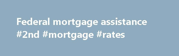Federal mortgage assistance #2nd #mortgage #rates http://mortgage.remmont.com/federal-mortgage-assistance-2nd-mortgage-rates/ #federal mortgage assistance # Rulemaking The CFPB implements and enforces federal consumer financial laws to ensure that all consumers have access to markets for consumer financial products and services that are fair, transparent, and competitive. The CFPB's rulemaking process typically starts with research and is further informed by public input, including field…