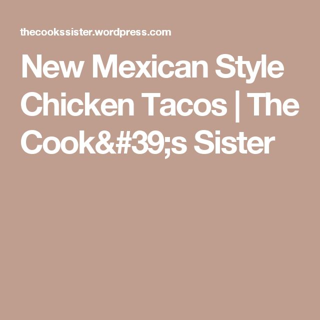 New Mexican Style Chicken Tacos | The Cook's Sister