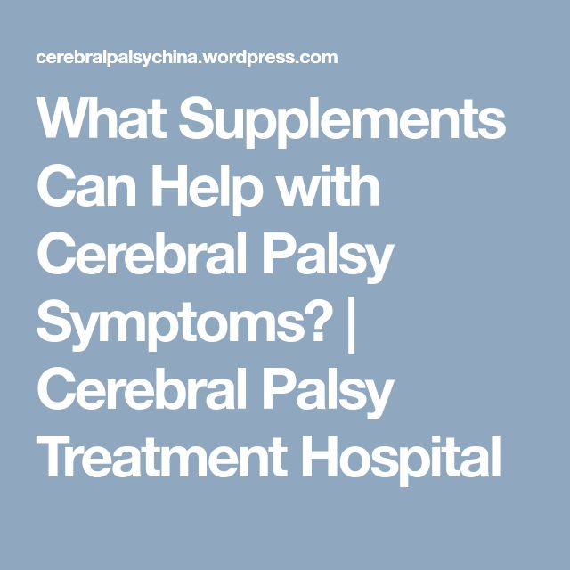 What Supplements Can Help with Cerebral Palsy Symptoms? | Cerebral Palsy Treatment Hospital